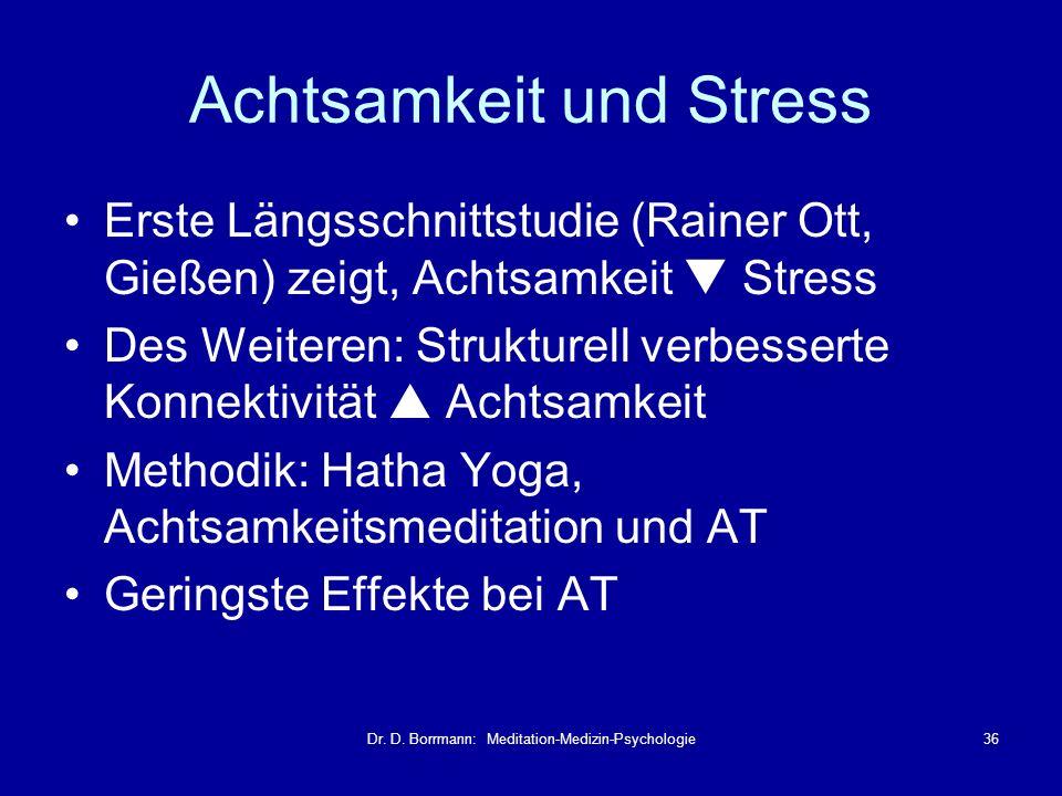 Dr. D. Borrmann: Meditation-Medizin-Psychologie36 Achtsamkeit und Stress Erste Längsschnittstudie (Rainer Ott, Gießen) zeigt, Achtsamkeit Stress Des W
