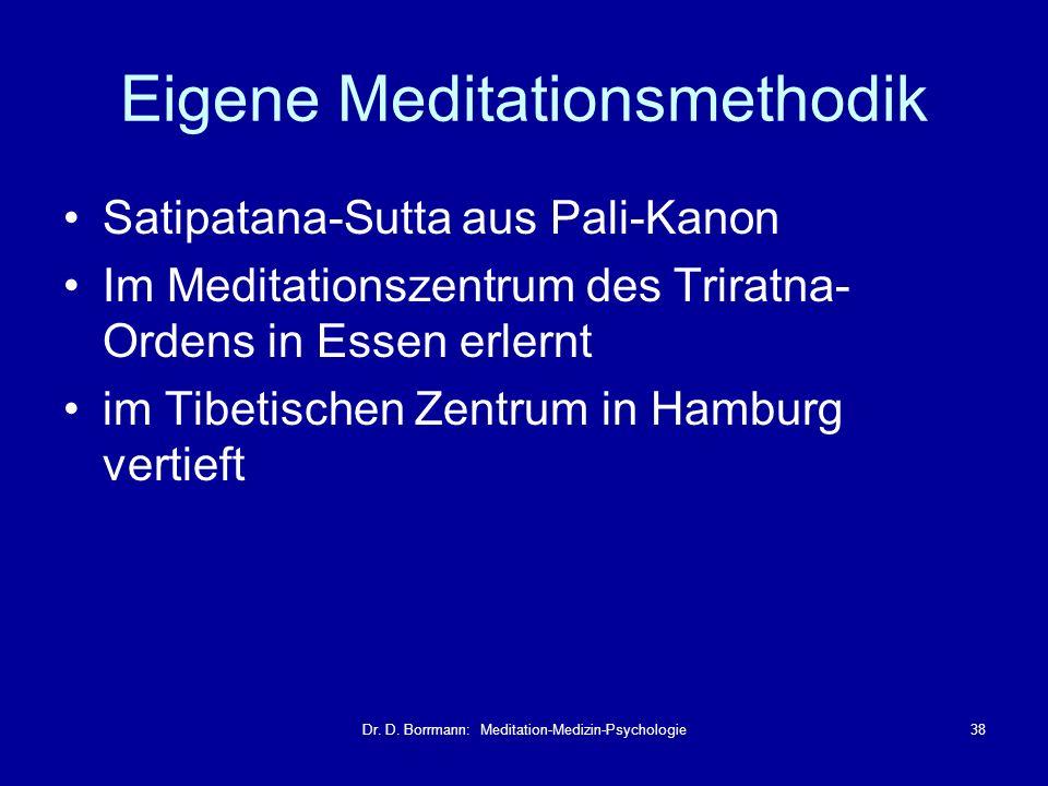 Dr. D. Borrmann: Meditation-Medizin-Psychologie38 Eigene Meditationsmethodik Satipatana-Sutta aus Pali-Kanon Im Meditationszentrum des Triratna- Orden