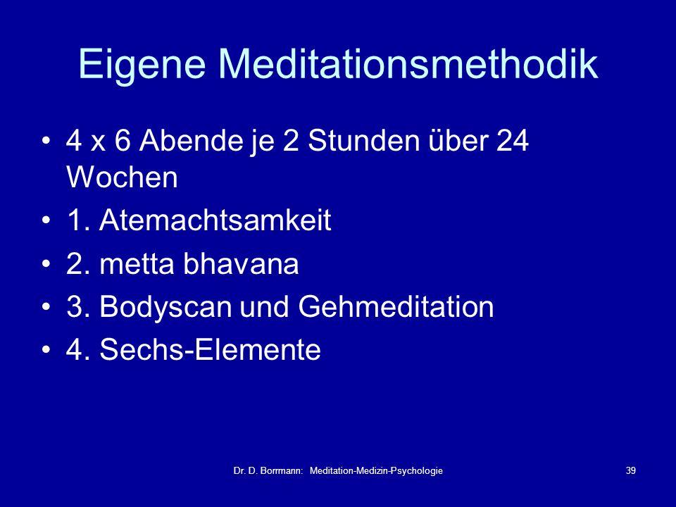 Dr. D. Borrmann: Meditation-Medizin-Psychologie39 Eigene Meditationsmethodik 4 x 6 Abende je 2 Stunden über 24 Wochen 1. Atemachtsamkeit 2. metta bhav