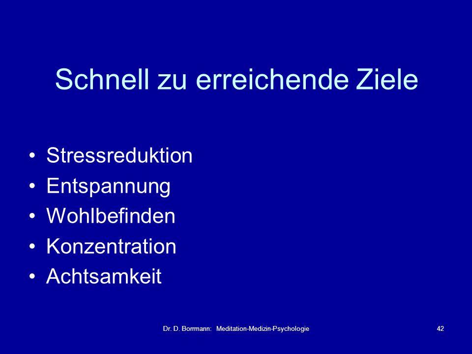 Dr. D. Borrmann: Meditation-Medizin-Psychologie42 Schnell zu erreichende Ziele Stressreduktion Entspannung Wohlbefinden Konzentration Achtsamkeit