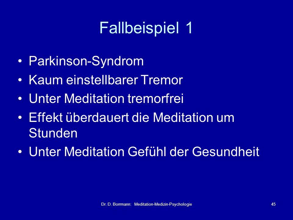 Dr. D. Borrmann: Meditation-Medizin-Psychologie45 Fallbeispiel 1 Parkinson-Syndrom Kaum einstellbarer Tremor Unter Meditation tremorfrei Effekt überda