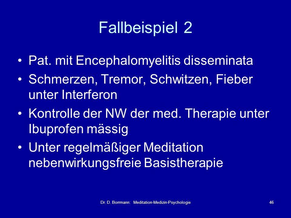 Dr. D. Borrmann: Meditation-Medizin-Psychologie46 Fallbeispiel 2 Pat. mit Encephalomyelitis disseminata Schmerzen, Tremor, Schwitzen, Fieber unter Int