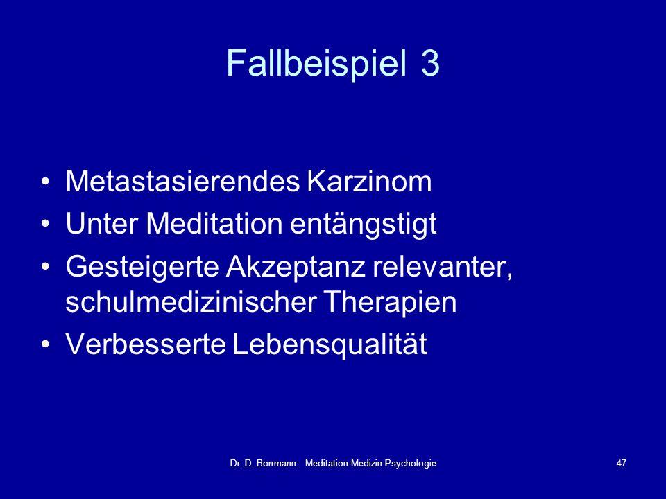 Dr. D. Borrmann: Meditation-Medizin-Psychologie47 Fallbeispiel 3 Metastasierendes Karzinom Unter Meditation entängstigt Gesteigerte Akzeptanz relevant