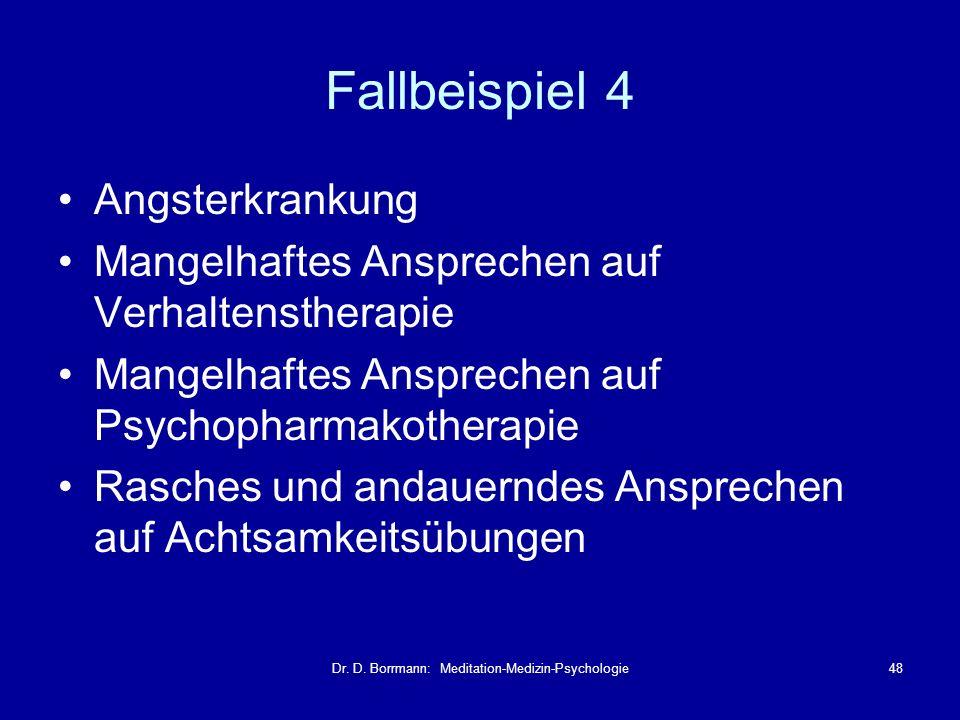Dr. D. Borrmann: Meditation-Medizin-Psychologie48 Fallbeispiel 4 Angsterkrankung Mangelhaftes Ansprechen auf Verhaltenstherapie Mangelhaftes Anspreche