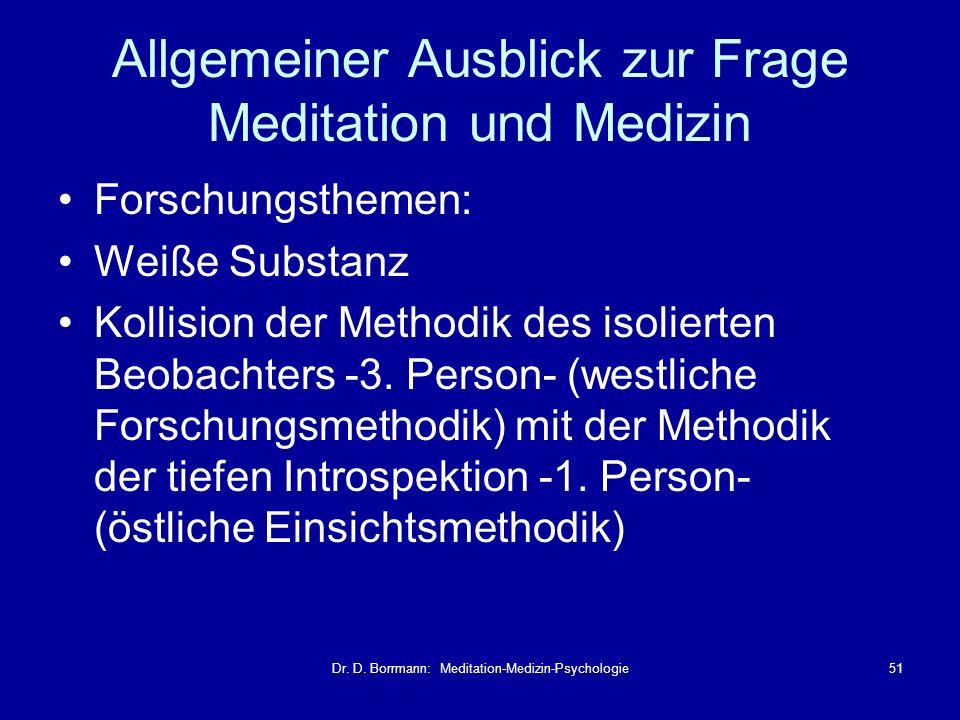 Dr. D. Borrmann: Meditation-Medizin-Psychologie51 Allgemeiner Ausblick zur Frage Meditation und Medizin Forschungsthemen: Weiße Substanz Kollision der