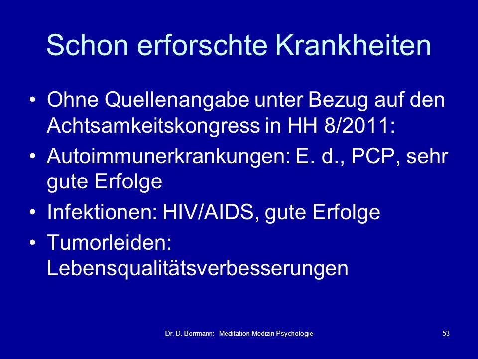 Dr. D. Borrmann: Meditation-Medizin-Psychologie53 Schon erforschte Krankheiten Ohne Quellenangabe unter Bezug auf den Achtsamkeitskongress in HH 8/201