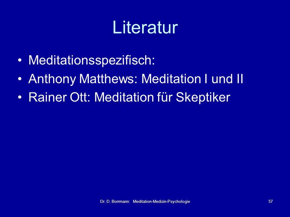 Dr. D. Borrmann: Meditation-Medizin-Psychologie57 Literatur Meditationsspezifisch: Anthony Matthews: Meditation I und II Rainer Ott: Meditation für Sk
