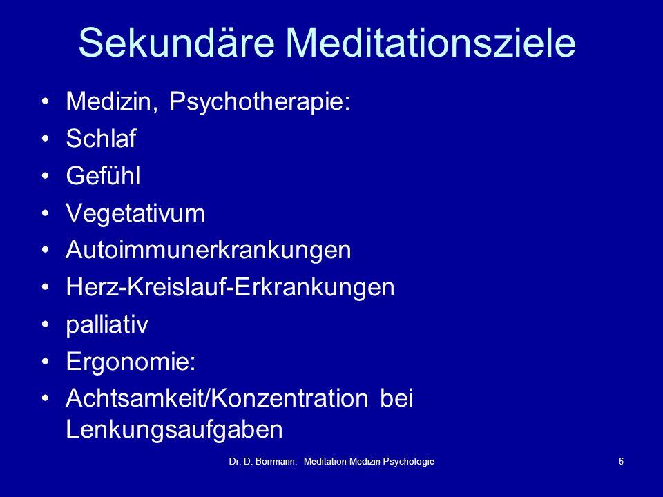 Dr. D. Borrmann: Meditation-Medizin-Psychologie6 Sekundäre Meditationsziele Medizin, Psychotherapie: Schlaf Gefühl Vegetativum Autoimmunerkrankungen H