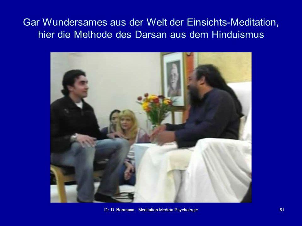 Dr. D. Borrmann: Meditation-Medizin-Psychologie61 Gar Wundersames aus der Welt der Einsichts-Meditation, hier die Methode des Darsan aus dem Hinduismu