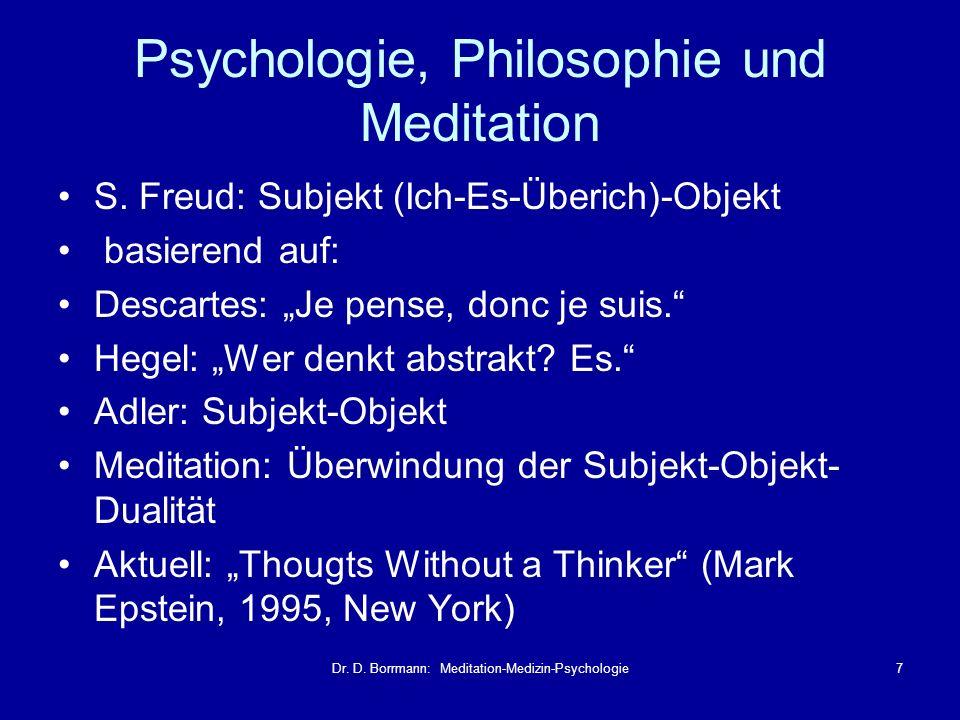 Dr. D. Borrmann: Meditation-Medizin-Psychologie7 Psychologie, Philosophie und Meditation S. Freud: Subjekt (Ich-Es-Überich)-Objekt basierend auf: Desc