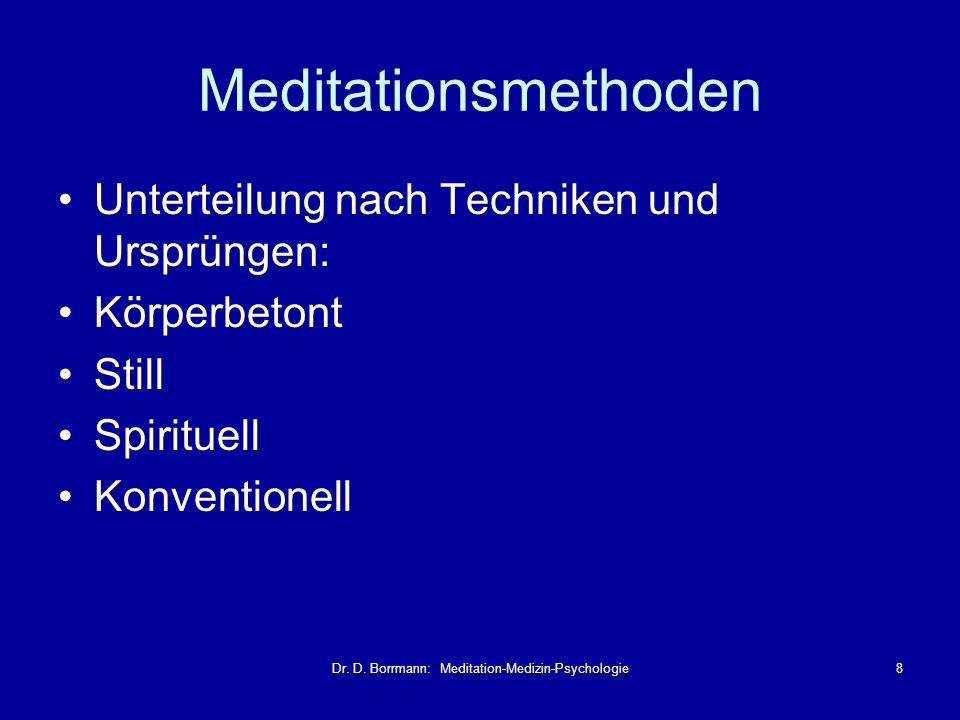 Dr. D. Borrmann: Meditation-Medizin-Psychologie8 Meditationsmethoden Unterteilung nach Techniken und Ursprüngen: Körperbetont Still Spirituell Konvent