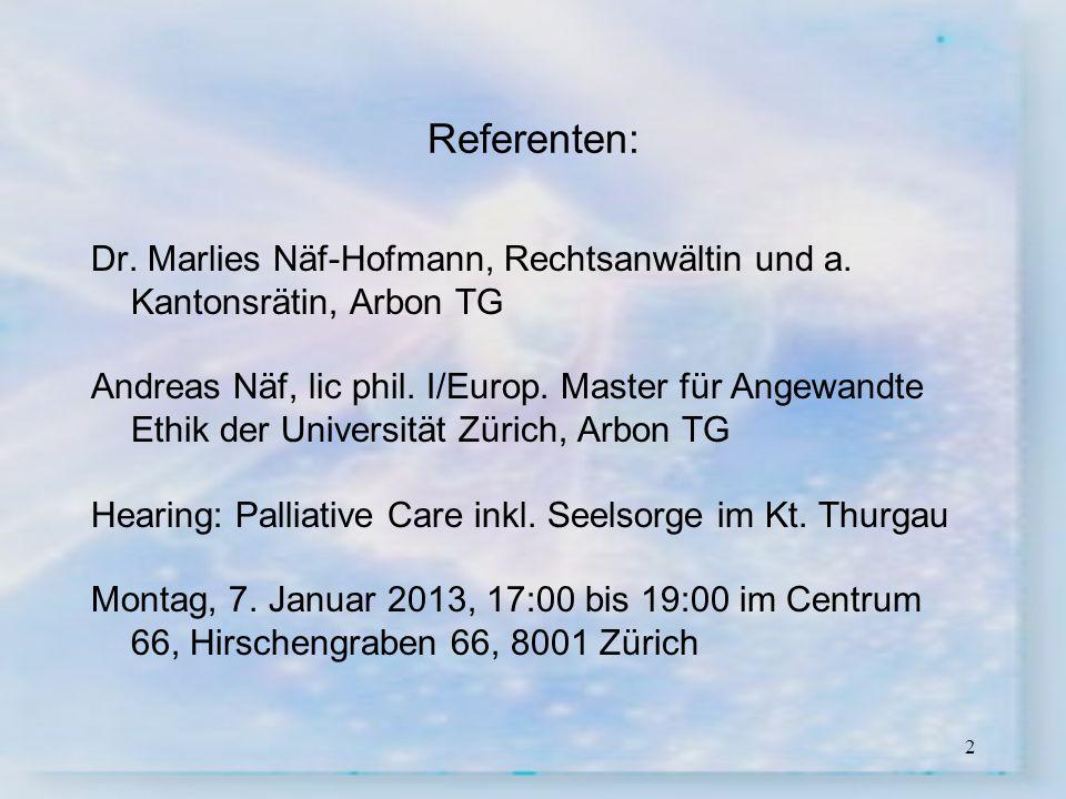 2 Referenten: Dr. Marlies Näf-Hofmann, Rechtsanwältin und a. Kantonsrätin, Arbon TG Andreas Näf, lic phil. I/Europ. Master für Angewandte Ethik der Un