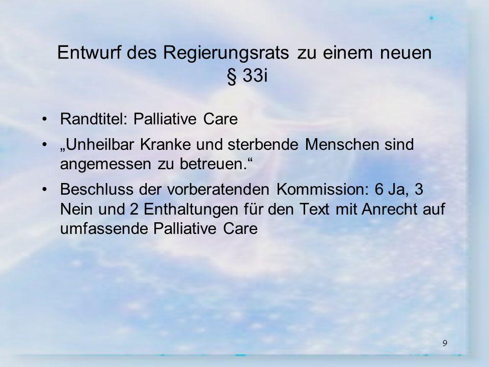 9 Entwurf des Regierungsrats zu einem neuen § 33i Randtitel: Palliative Care Unheilbar Kranke und sterbende Menschen sind angemessen zu betreuen. Besc