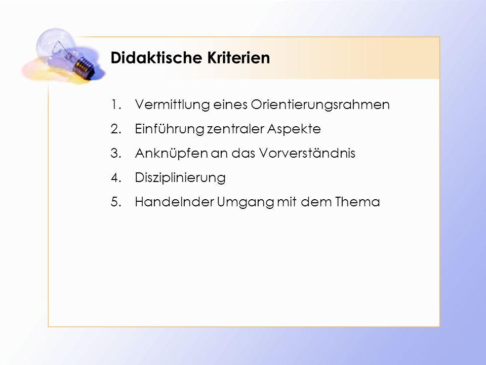 Didaktische Kriterien 1.Vermittlung eines Orientierungsrahmen 2.Einführung zentraler Aspekte 3.Anknüpfen an das Vorverständnis 4.Disziplinierung 5.Han