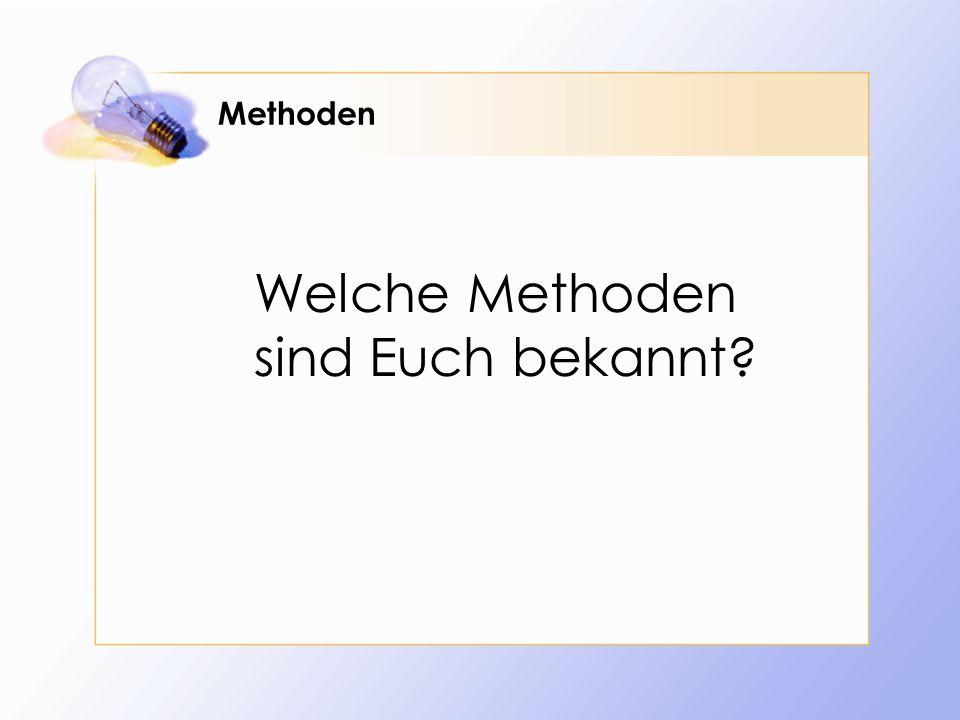 Methoden Welche Methoden sind Euch bekannt?