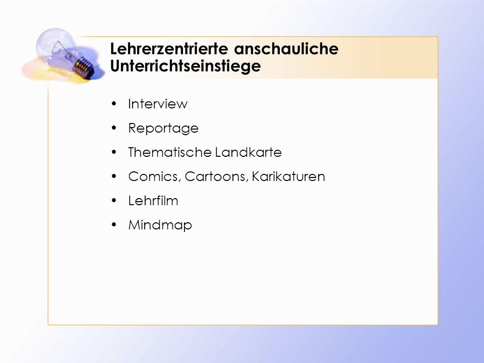 Lehrerzentrierte anschauliche Unterrichtseinstiege Interview Reportage Thematische Landkarte Comics, Cartoons, Karikaturen Lehrfilm Mindmap