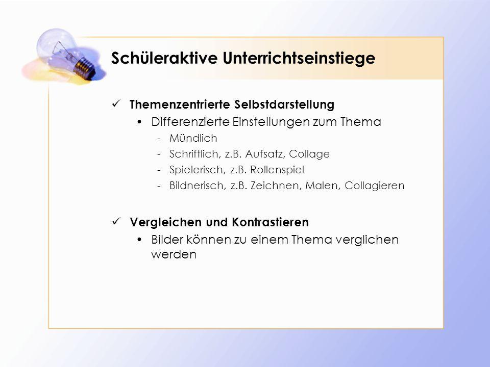 Schüleraktive Unterrichtseinstiege Themenzentrierte Selbstdarstellung Differenzierte Einstellungen zum Thema -Mündlich -Schriftlich, z.B. Aufsatz, Col