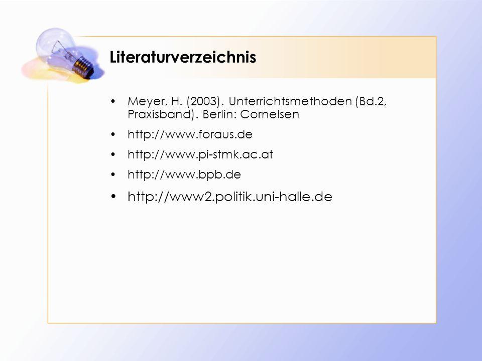 Literaturverzeichnis Meyer, H. (2003). Unterrichtsmethoden (Bd.2, Praxisband). Berlin: Cornelsen http://www.foraus.de http://www.pi-stmk.ac.at http://