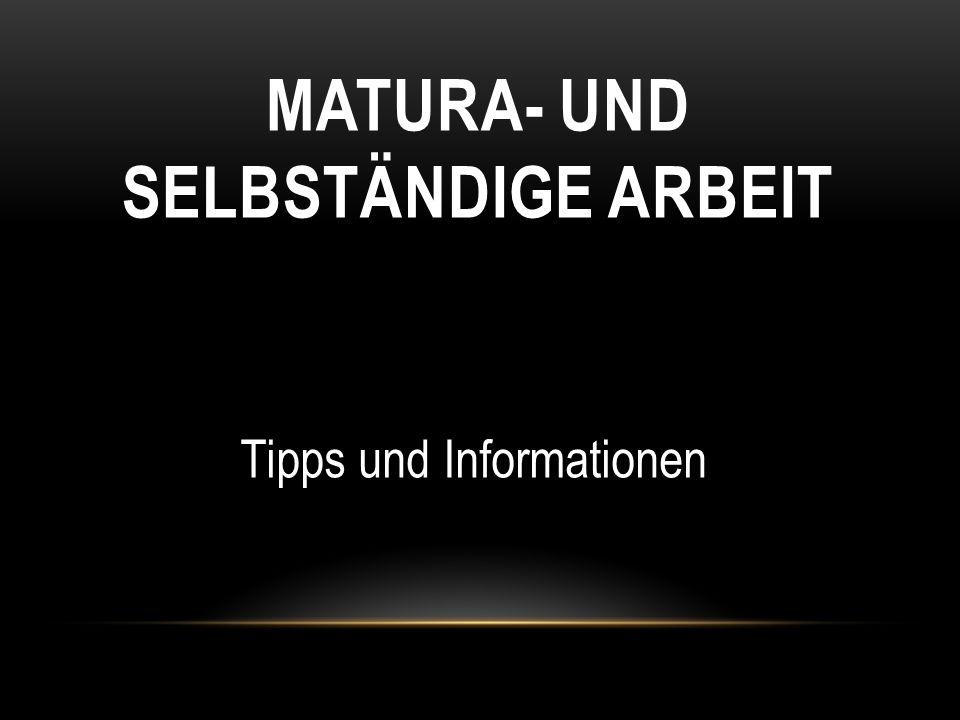 MATURA- UND SELBSTÄNDIGE ARBEIT Tipps und Informationen