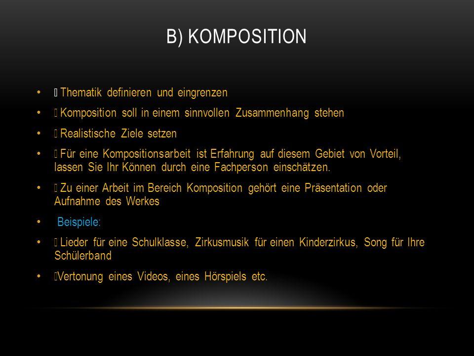 B) KOMPOSITION • Thematik definieren und eingrenzen • Komposition soll in einem sinnvollen Zusammenhang stehen • Realistische Ziele setzen • Für eine