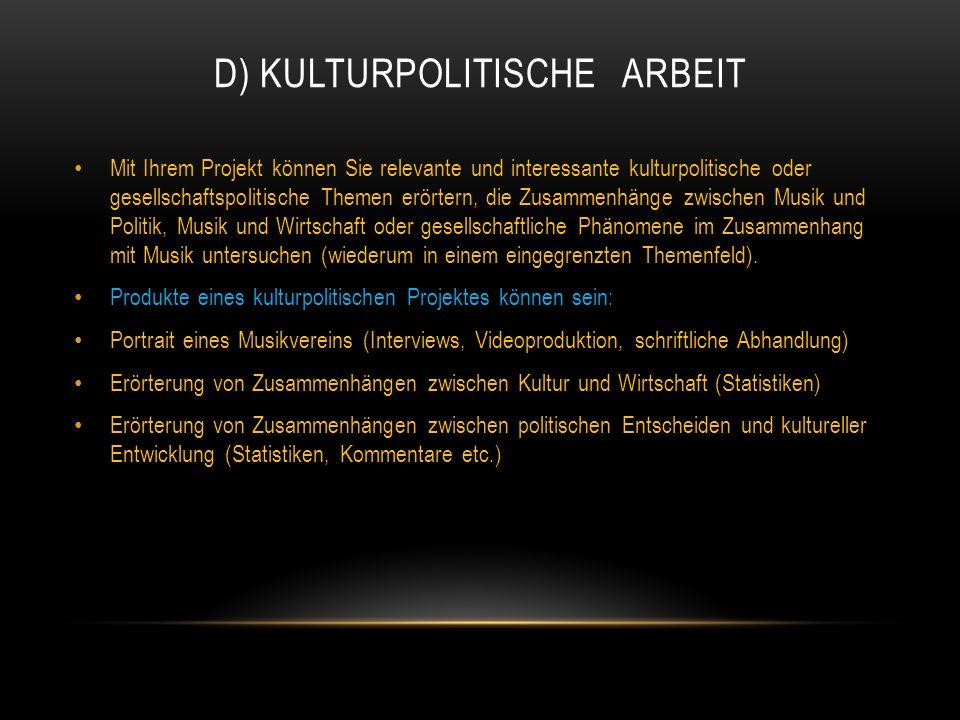D) KULTURPOLITISCHE ARBEIT Mit Ihrem Projekt können Sie relevante und interessante kulturpolitische oder gesellschaftspolitische Themen erörtern, die