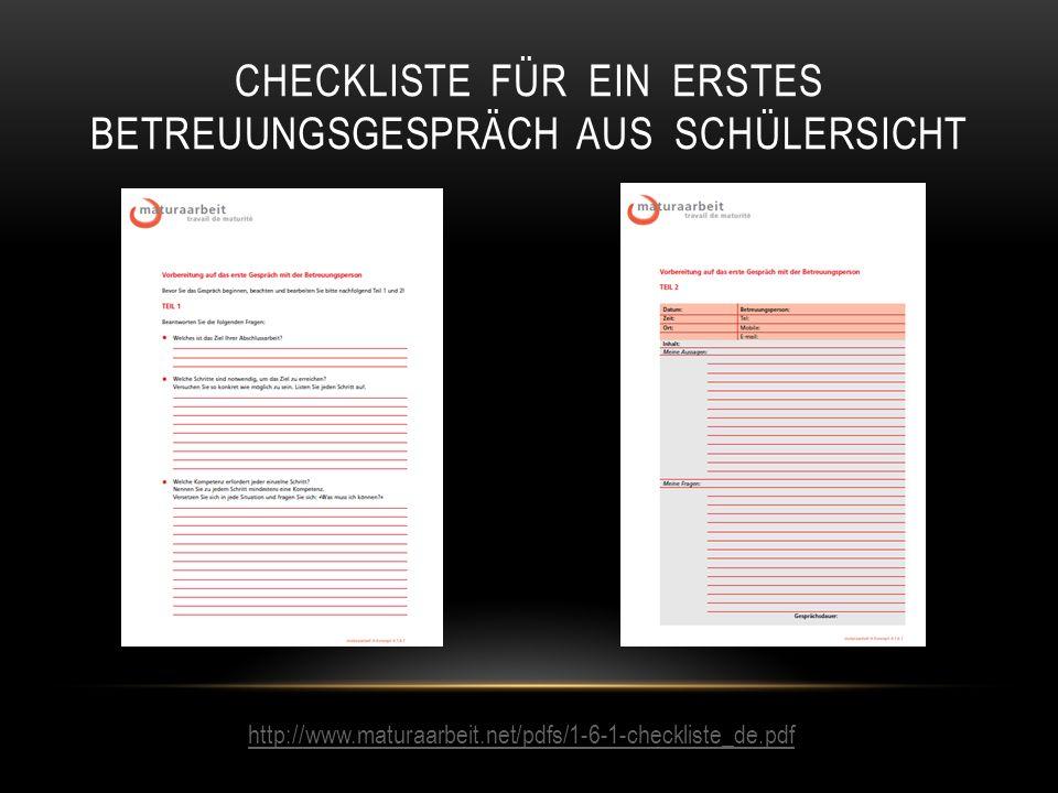CHECKLISTE FÜR EIN ERSTES BETREUUNGSGESPRÄCH AUS SCHÜLERSICHT http://www.maturaarbeit.net/pdfs/1-6-1-checkliste_de.pdf