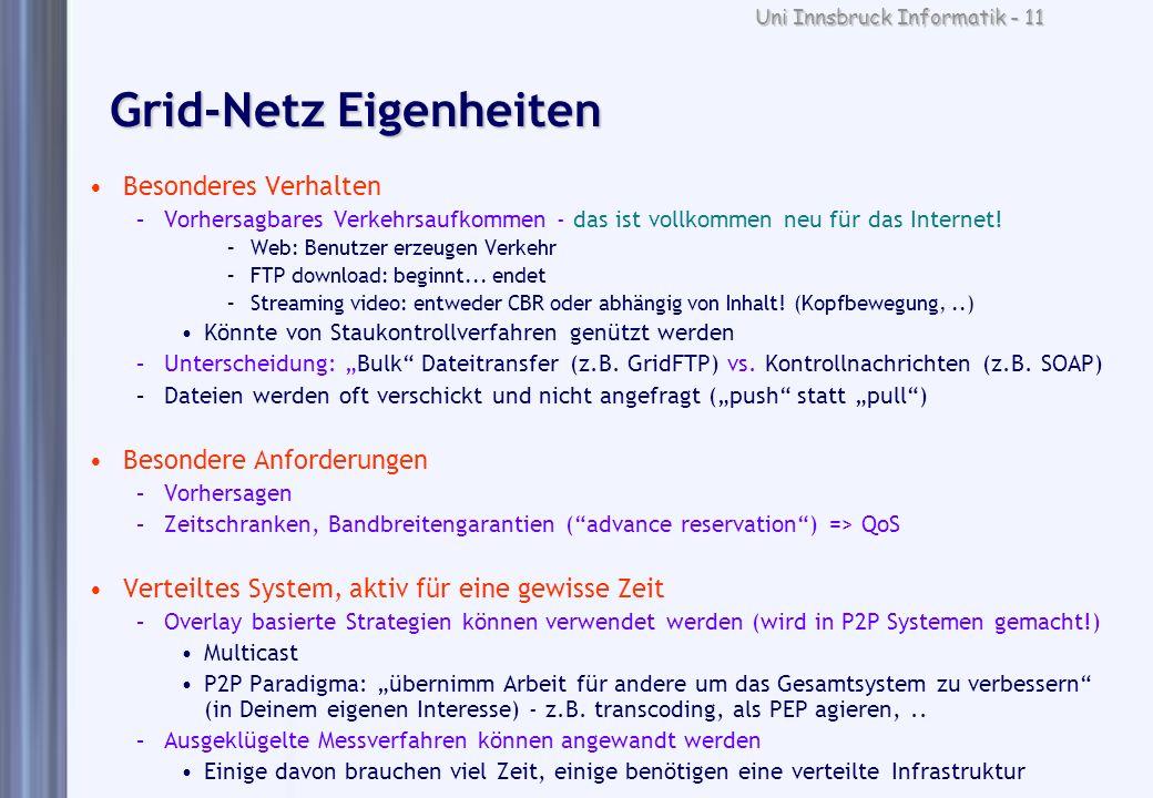 Uni Innsbruck Informatik - 11 Grid-Netz Eigenheiten Besonderes Verhalten –Vorhersagbares Verkehrsaufkommen - das ist vollkommen neu für das Internet!