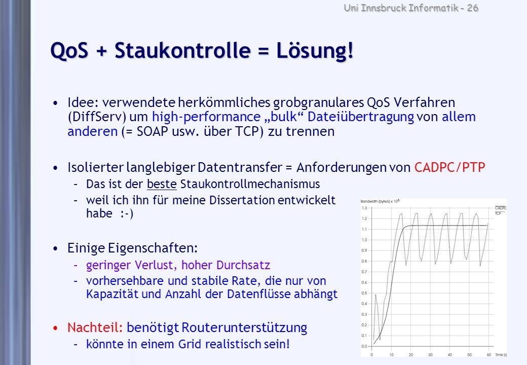 Uni Innsbruck Informatik - 26 QoS + Staukontrolle = Lösung! Idee: verwendete herkömmliches grobgranulares QoS Verfahren (DiffServ) um high-performance