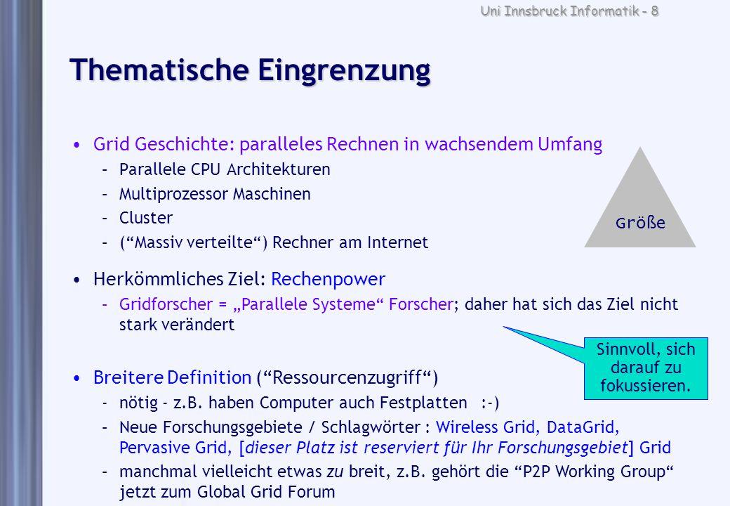 Uni Innsbruck Informatik - 8 Größe Thematische Eingrenzung Grid Geschichte: paralleles Rechnen in wachsendem Umfang –Parallele CPU Architekturen –Mult