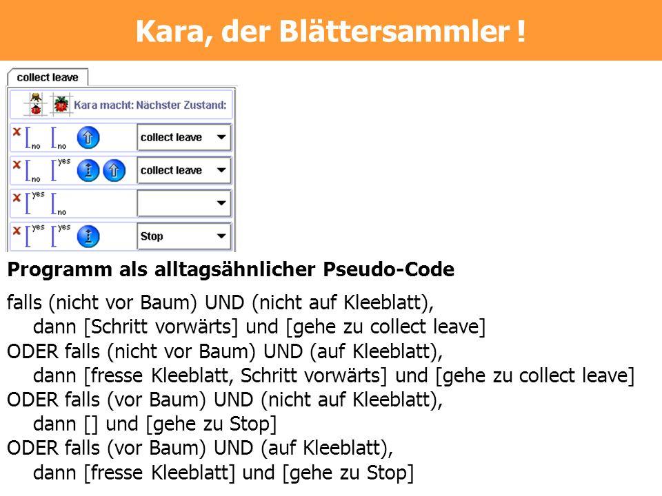 Kara, der Blättersammler ! Programm als alltagsähnlicher Pseudo-Code falls (nicht vor Baum) UND (nicht auf Kleeblatt), dann [Schritt vorwärts] und [ge
