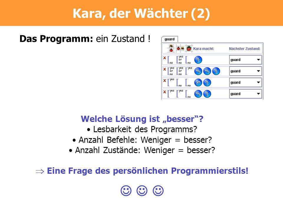 Das Programm: ein Zustand ! Welche Lösung ist besser? Lesbarkeit des Programms? Anzahl Befehle: Weniger = besser? Anzahl Zustände: Weniger = besser? E