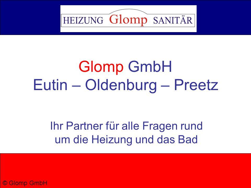 Glomp GmbH Eutin – Oldenburg – Preetz Ihr Partner für alle Fragen rund um die Heizung und das Bad © Glomp GmbH