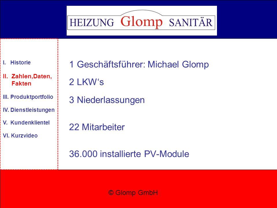 1 Geschäftsführer: Michael Glomp 2 LKWs 3 Niederlassungen 22 Mitarbeiter 36.000 installierte PV-Module © Glomp GmbH I. Historie II. Zahlen,Daten, Fakt