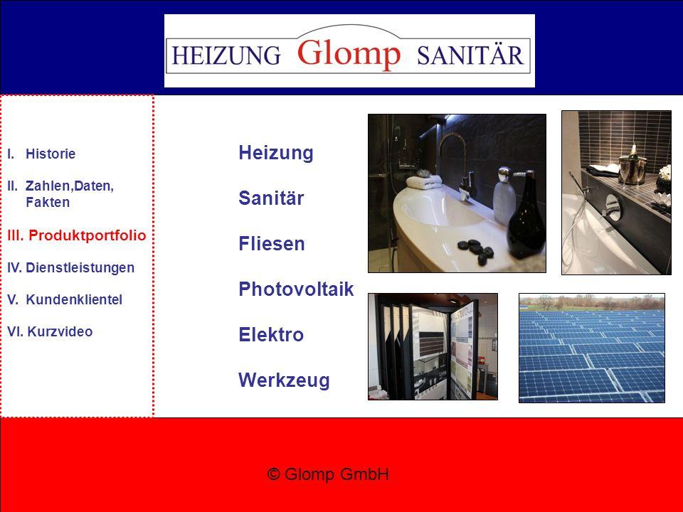Heizung Sanitär Fliesen Photovoltaik Elektro Werkzeug © Glomp GmbH I. Historie II. Zahlen,Daten, Fakten III. Produktportfolio IV. Dienstleistungen V.