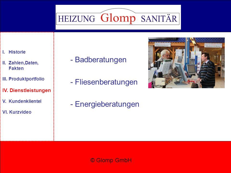 - Badberatungen - Fliesenberatungen - Energieberatungen © Glomp GmbH I. Historie II. Zahlen,Daten, Fakten III. Produktportfolio IV. Dienstleistungen V