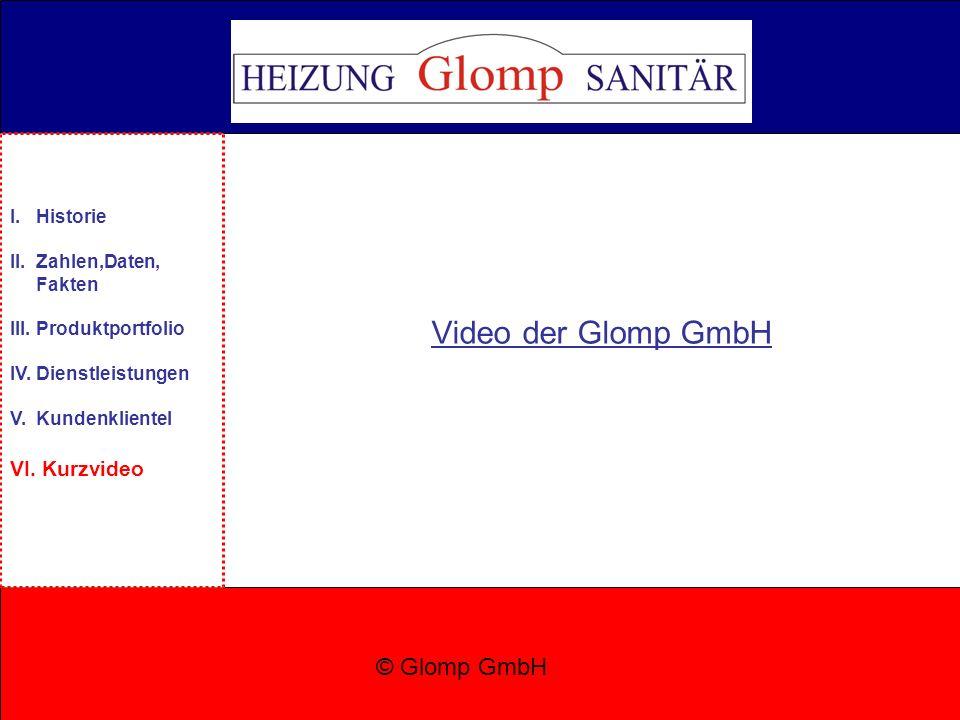 Video der Glomp GmbH © Glomp GmbH I. Historie II. Zahlen,Daten, Fakten III. Produktportfolio IV. Dienstleistungen V. Kundenklientel VI. Kurzvideo