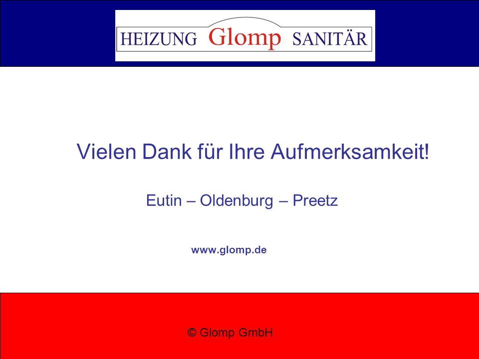 Vielen Dank für Ihre Aufmerksamkeit! Eutin – Oldenburg – Preetz www.glomp.de © Glomp GmbH