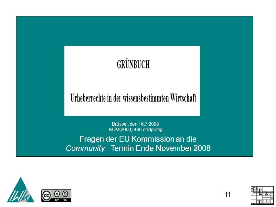 11 Brüssel, den 16.7.2008 KOM(2008) 466 endgültig Fragen der EU Kommission an die Community– Termin Ende November 2008