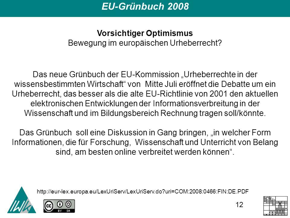 12 EU-Grünbuch 2008 Vorsichtiger Optimismus Bewegung im europäischen Urheberrecht.