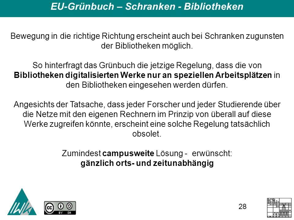 28 EU-Grünbuch – Schranken - Bibliotheken Bewegung in die richtige Richtung erscheint auch bei Schranken zugunsten der Bibliotheken möglich.