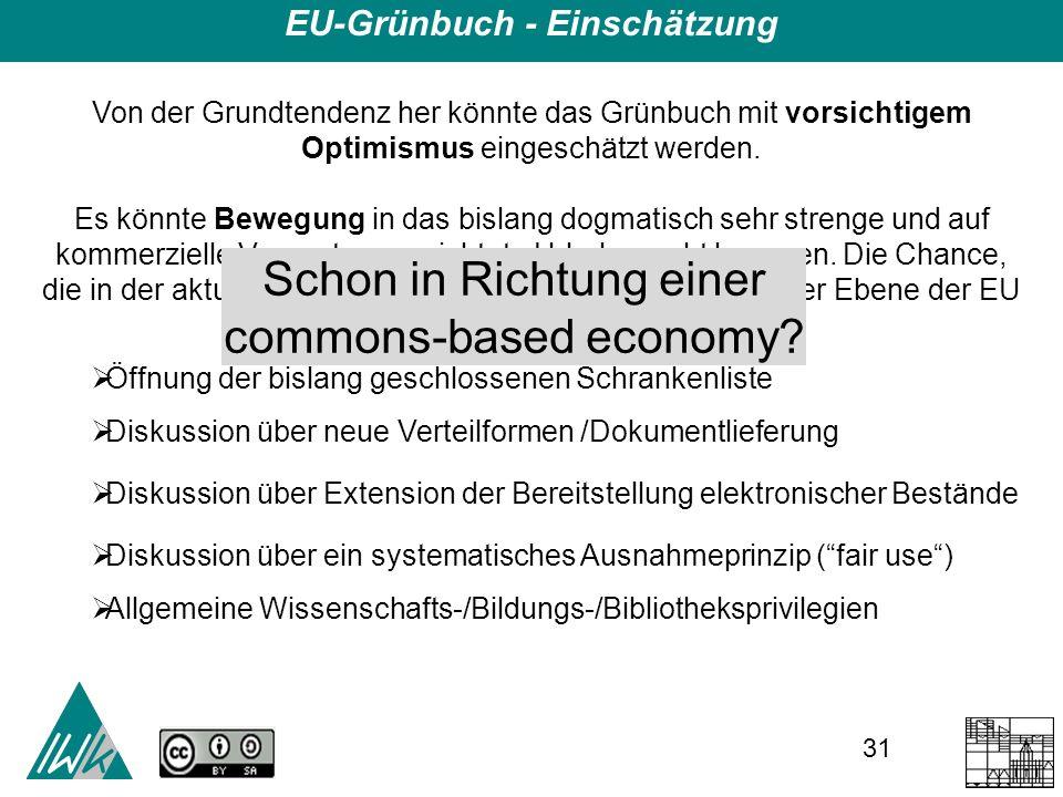 31 EU-Grünbuch - Einschätzung Von der Grundtendenz her könnte das Grünbuch mit vorsichtigem Optimismus eingeschätzt werden.