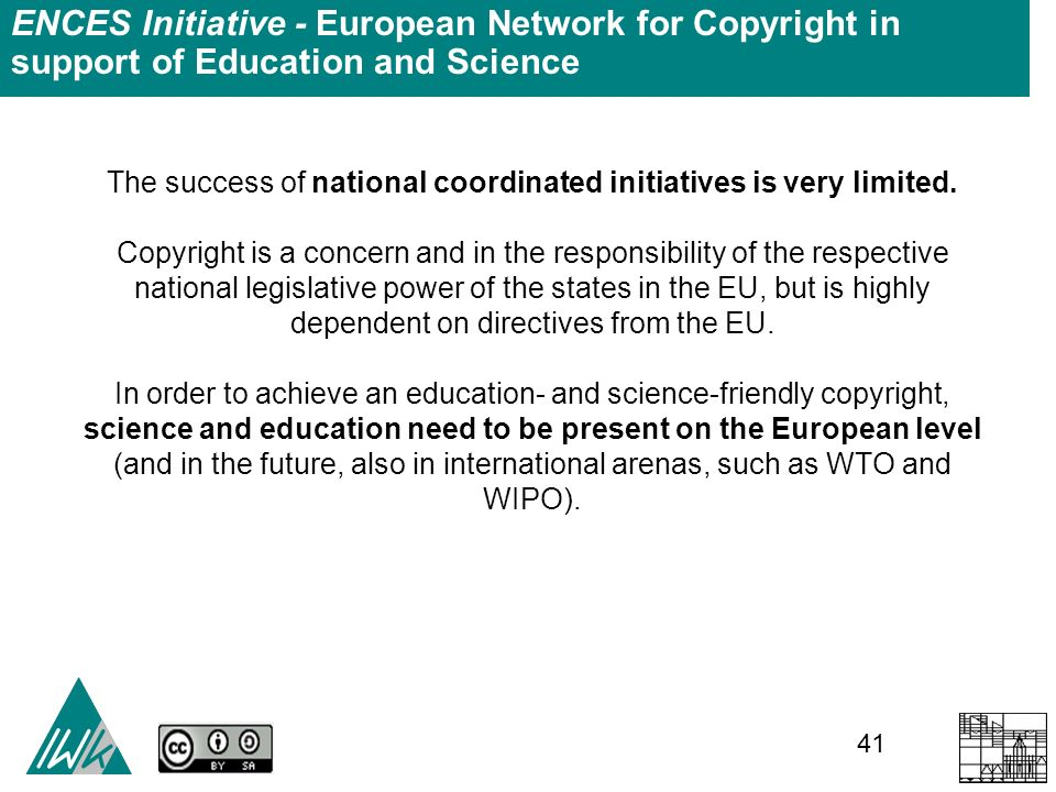 41 ENCES Initiative - European Network for Copyright in support of Education and Science The success of national coordinated initiatives is very limited.