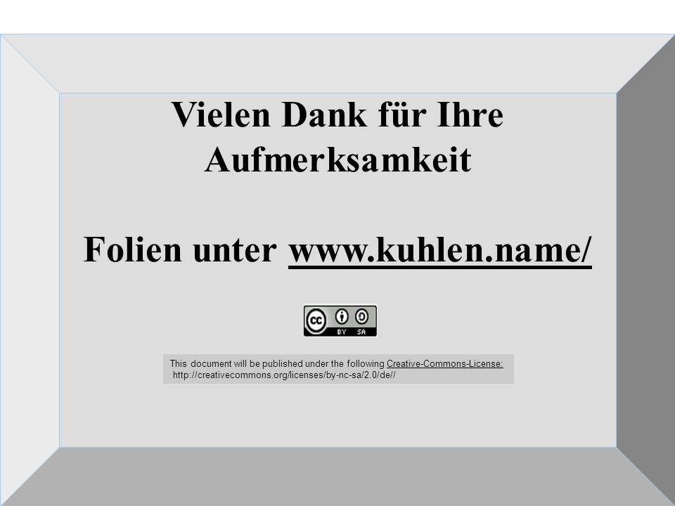 46 Vielen Dank für Ihre Aufmerksamkeit Folien unter   This document will be published under the following Creative-Commons-License:Creative-Commons-License: