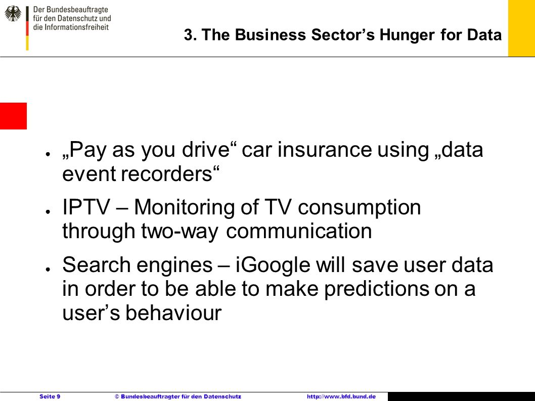 Seite 9 © Bundesbeauftragter für den Datenschutzhttp://www.bfd.bund.de 3. The Business Sectors Hunger for Data Pay as you drive car insurance using da