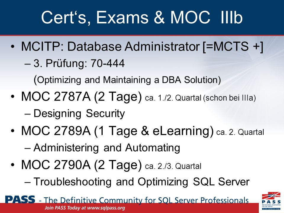 Certs, Exams & MOC IIIb MCITP: Database Administrator [=MCTS +] –3. Prüfung: 70-444 ( Optimizing and Maintaining a DBA Solution) MOC 2787A (2 Tage) ca