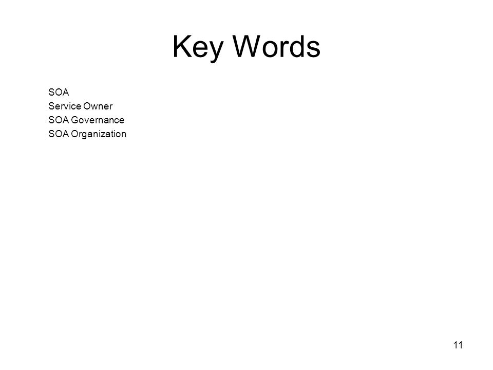 11 Key Words SOA Service Owner SOA Governance SOA Organization