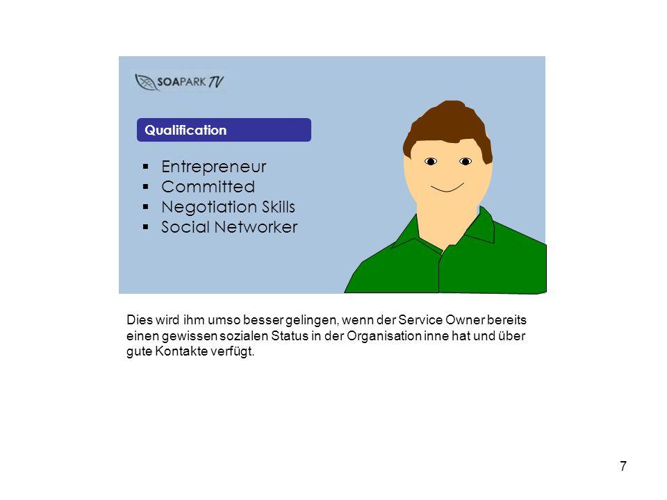 7 Entrepreneur Committed Negotiation Skills Social Networker Qualification Dies wird ihm umso besser gelingen, wenn der Service Owner bereits einen gewissen sozialen Status in der Organisation inne hat und über gute Kontakte verfügt.