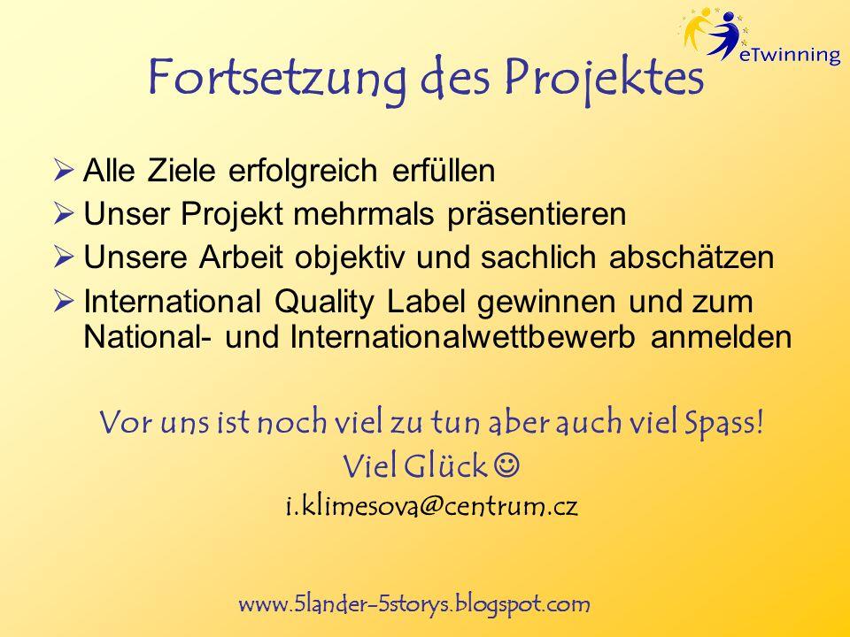 www.5lander-5storys.blogspot.com Fortsetzung des Projektes Alle Ziele erfolgreich erfüllen Unser Projekt mehrmals präsentieren Unsere Arbeit objektiv