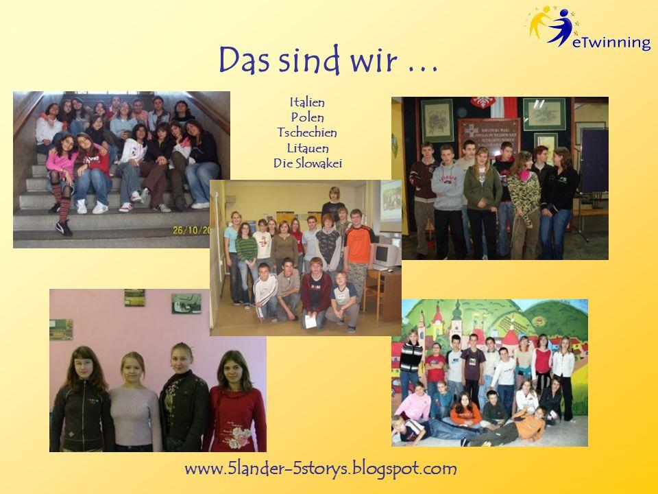 www.5lander-5storys.blogspot.com Das sind wir … Italien Polen Tschechien Litauen Die Slowakei
