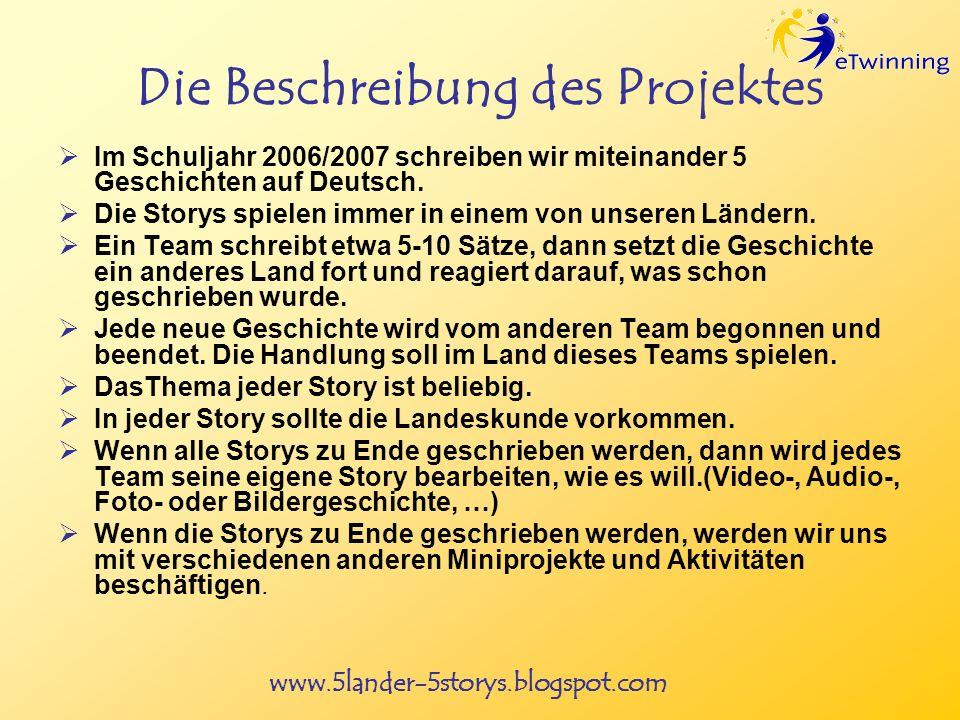 www.5lander-5storys.blogspot.com Die Beschreibung des Projektes Im Schuljahr 2006/2007 schreiben wir miteinander 5 Geschichten auf Deutsch. Die Storys